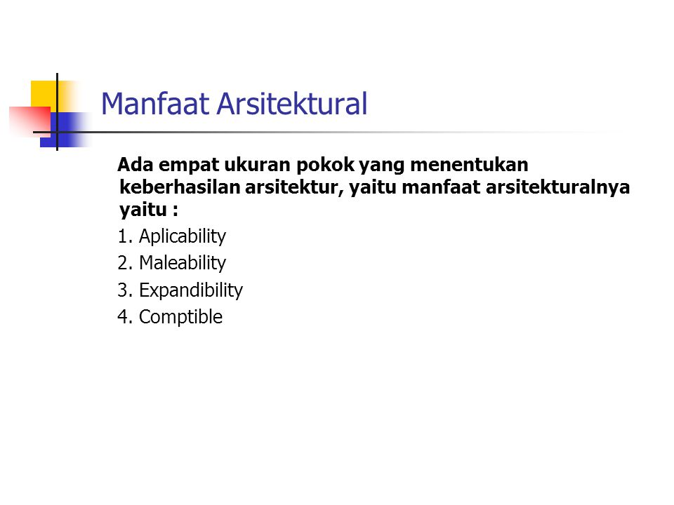Manfaat Arsitektural Ada empat ukuran pokok yang menentukan keberhasilan arsitektur, yaitu manfaat arsitekturalnya yaitu :