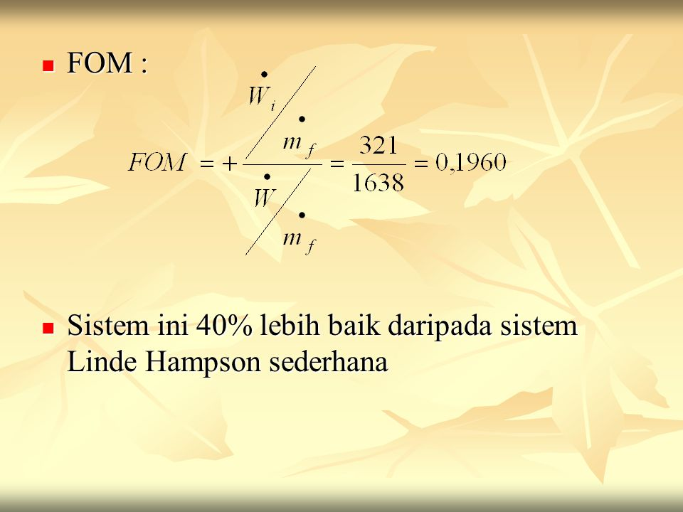 FOM : Sistem ini 40% lebih baik daripada sistem Linde Hampson sederhana