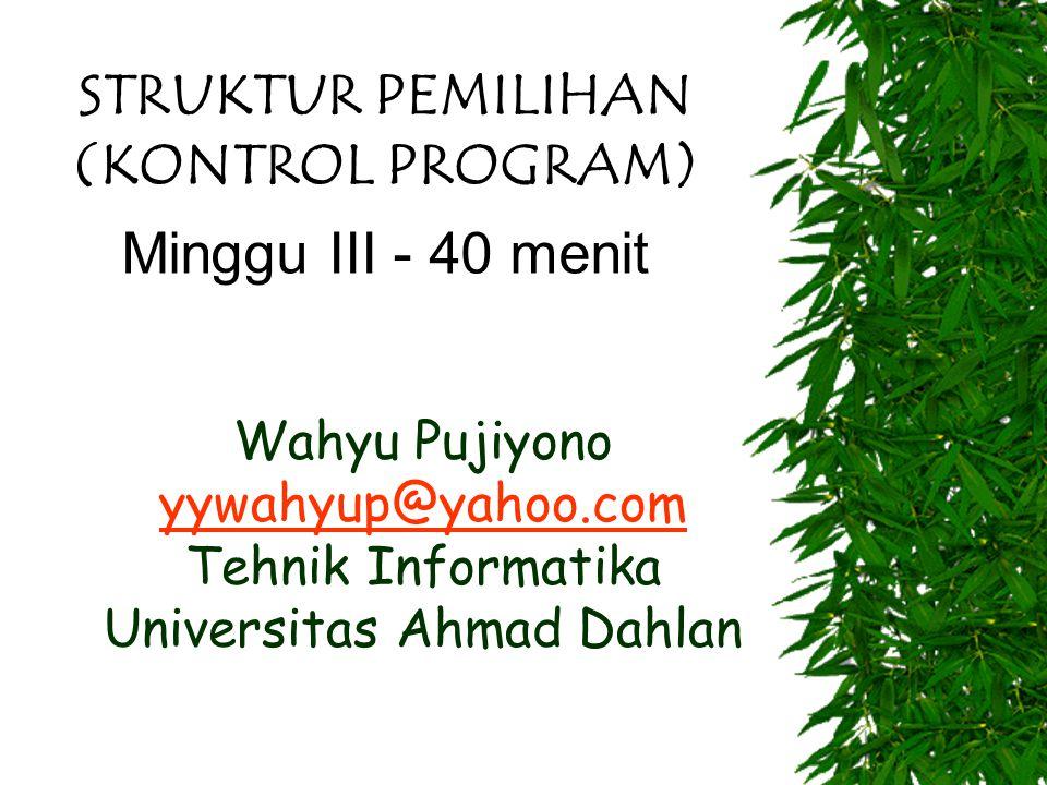 STRUKTUR PEMILIHAN (KONTROL PROGRAM) Minggu III - 40 menit