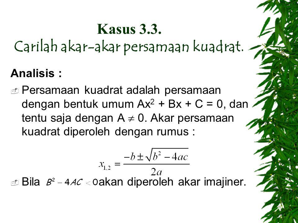 Kasus 3.3. Carilah akar-akar persamaan kuadrat.