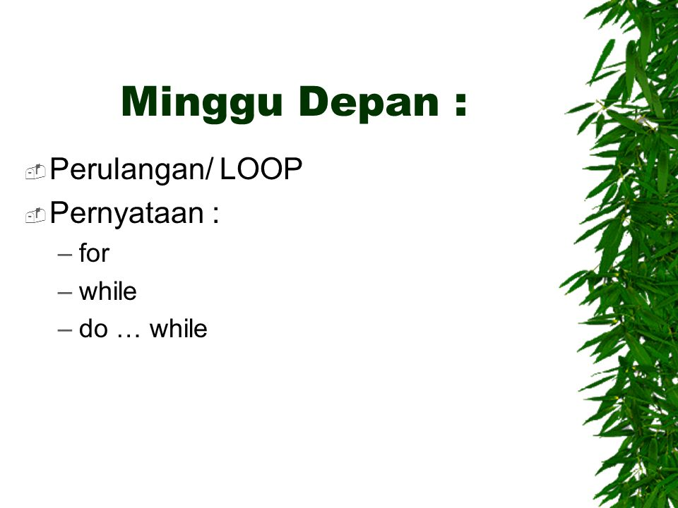 Minggu Depan : Perulangan/ LOOP Pernyataan : for while do … while