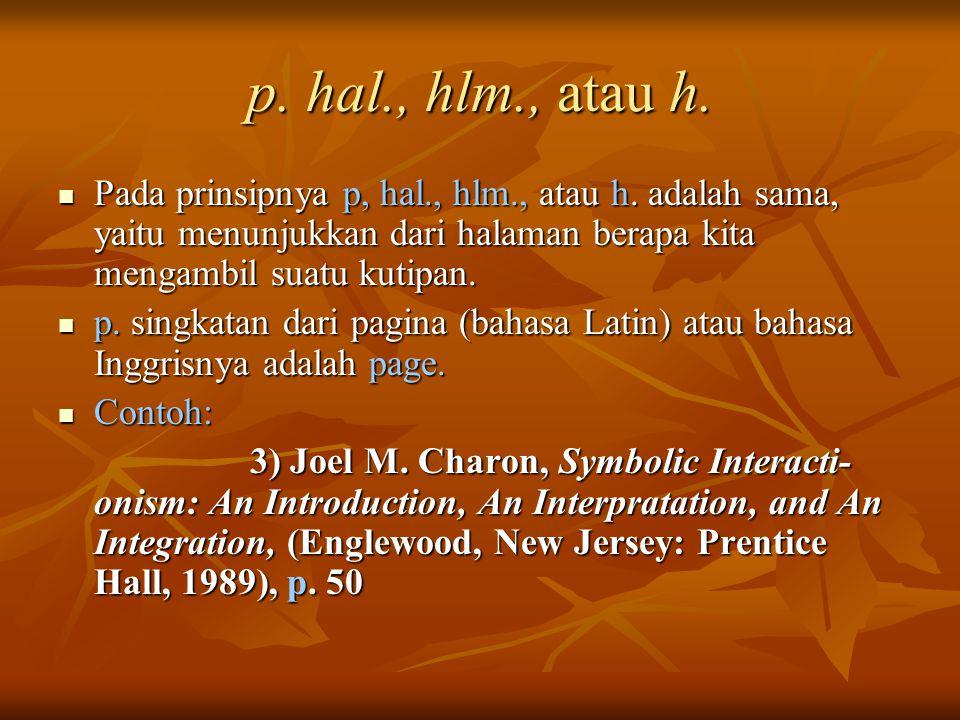 p. hal., hlm., atau h. Pada prinsipnya p, hal., hlm., atau h. adalah sama, yaitu menunjukkan dari halaman berapa kita mengambil suatu kutipan.