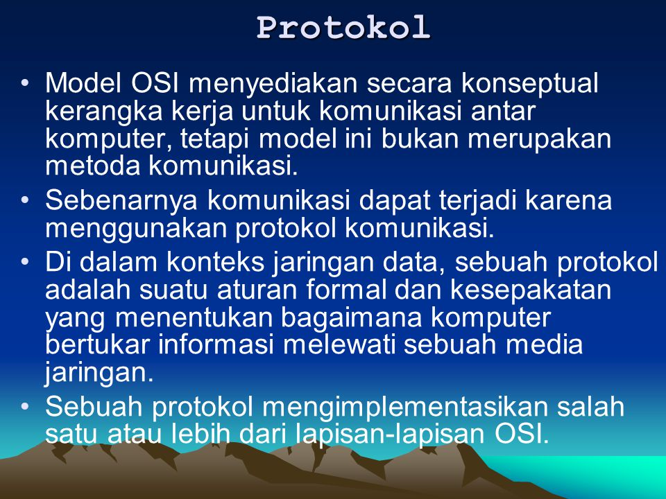 Protokol Model OSI menyediakan secara konseptual kerangka kerja untuk komunikasi antar komputer, tetapi model ini bukan merupakan metoda komunikasi.