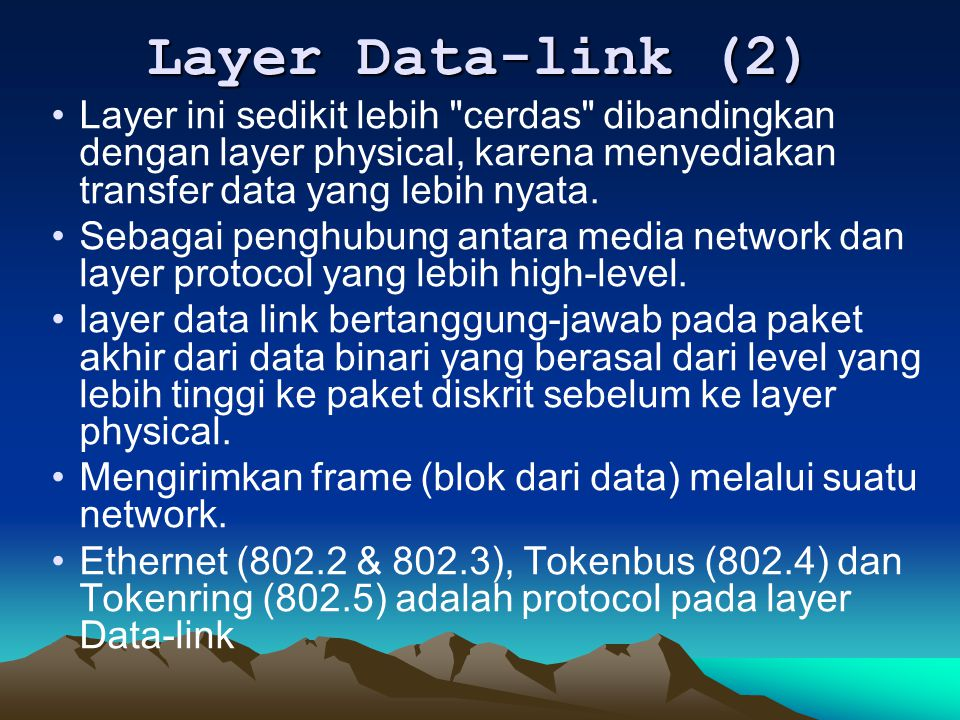 Layer Data-link (2) Layer ini sedikit lebih cerdas dibandingkan dengan layer physical, karena menyediakan transfer data yang lebih nyata.