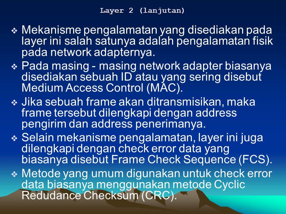 Layer 2 (lanjutan) Mekanisme pengalamatan yang disediakan pada layer ini salah satunya adalah pengalamatan fisik pada network adapternya.