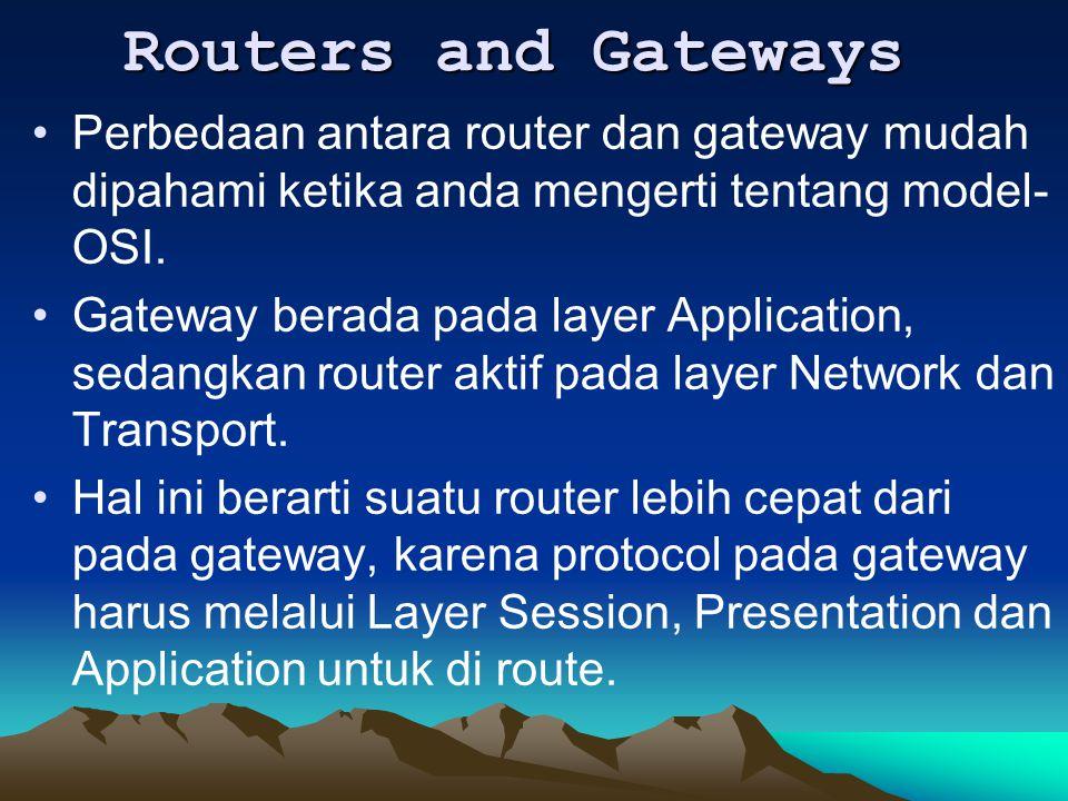 Routers and Gateways Perbedaan antara router dan gateway mudah dipahami ketika anda mengerti tentang model-OSI.