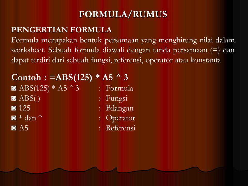 FORMULA/RUMUS Contoh : =ABS(125) * A5 ^ 3 PENGERTIAN FORMULA