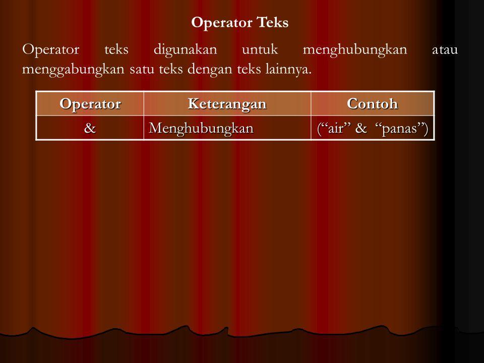 Operator Teks Operator teks digunakan untuk menghubungkan atau menggabungkan satu teks dengan teks lainnya.
