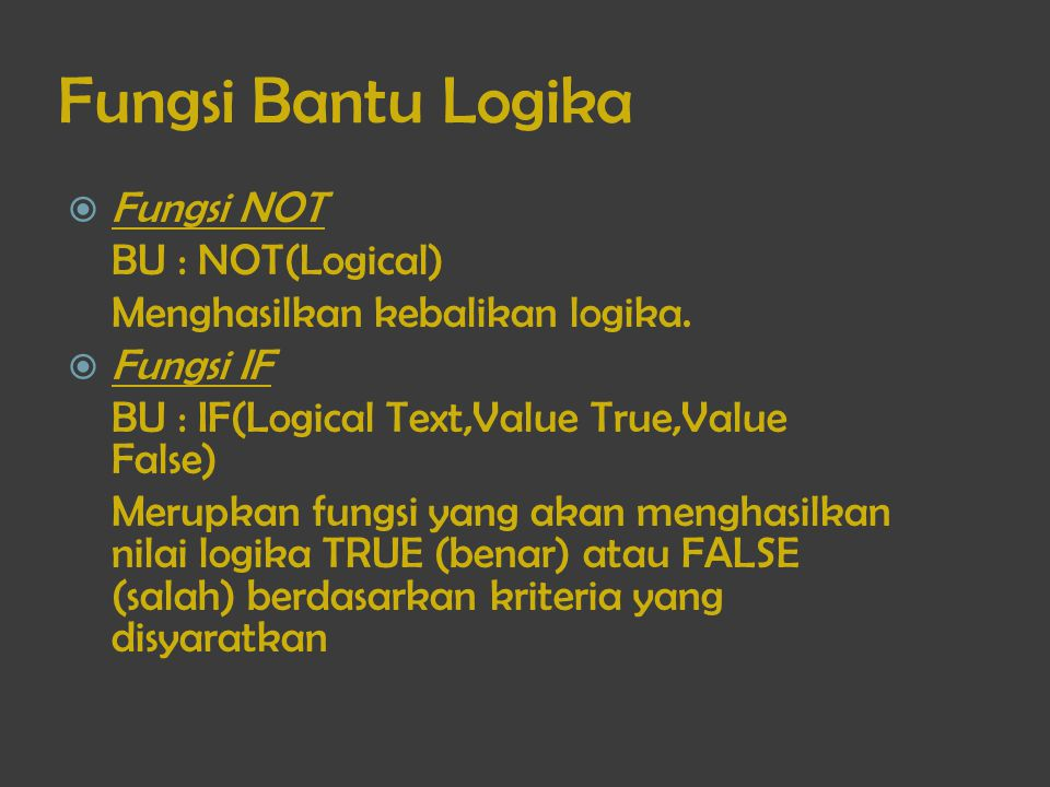 Fungsi Bantu Logika Fungsi NOT BU : NOT(Logical)