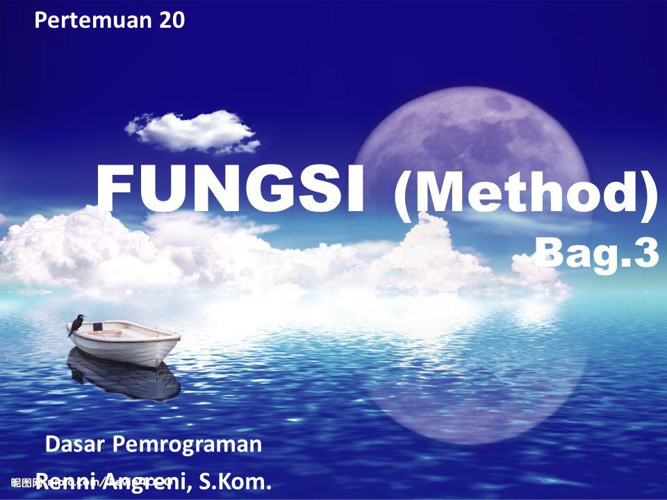FUNGSI (Method) Bag.3 Pertemuan 20 Dasar Pemrograman