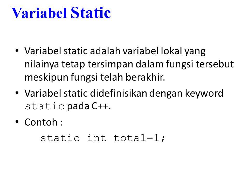 Variabel Static Variabel static adalah variabel lokal yang nilainya tetap tersimpan dalam fungsi tersebut meskipun fungsi telah berakhir.