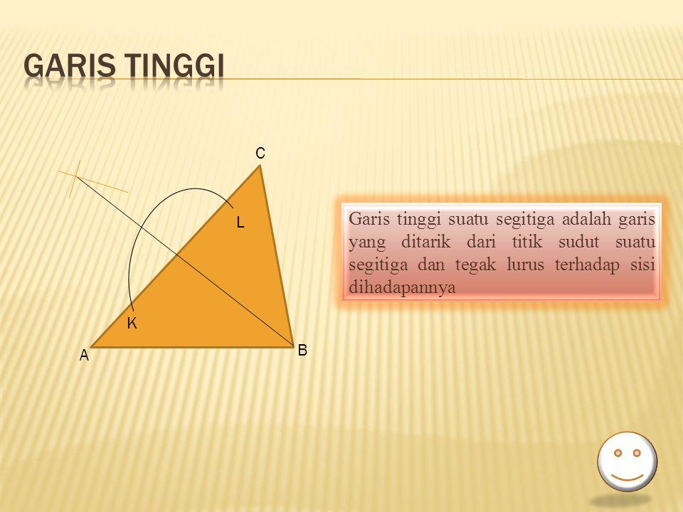 Garis tinggi C. Garis tinggi suatu segitiga adalah garis yang ditarik dari titik sudut suatu segitiga dan tegak lurus terhadap sisi dihadapannya.