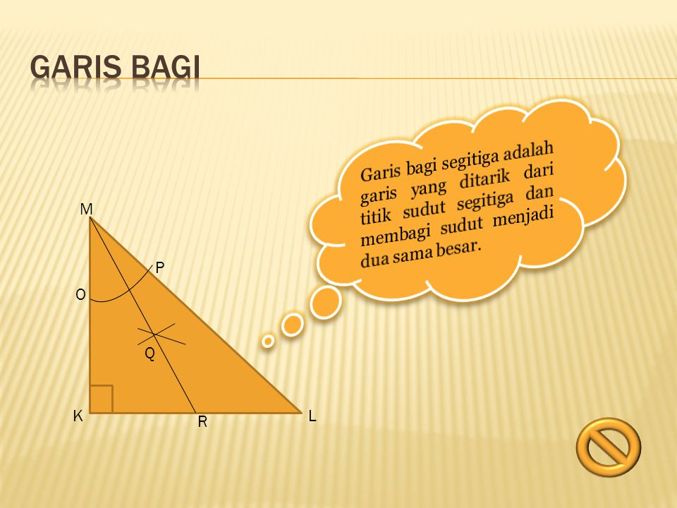 Garis bagi Garis bagi segitiga adalah garis yang ditarik dari titik sudut segitiga dan membagi sudut menjadi dua sama besar.