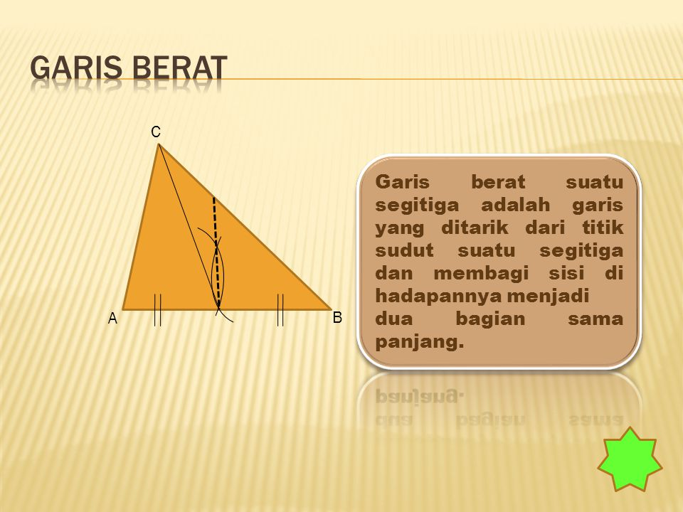 Garis berat C. Garis berat suatu segitiga adalah garis yang ditarik dari titik sudut suatu segitiga dan membagi sisi di hadapannya menjadi.