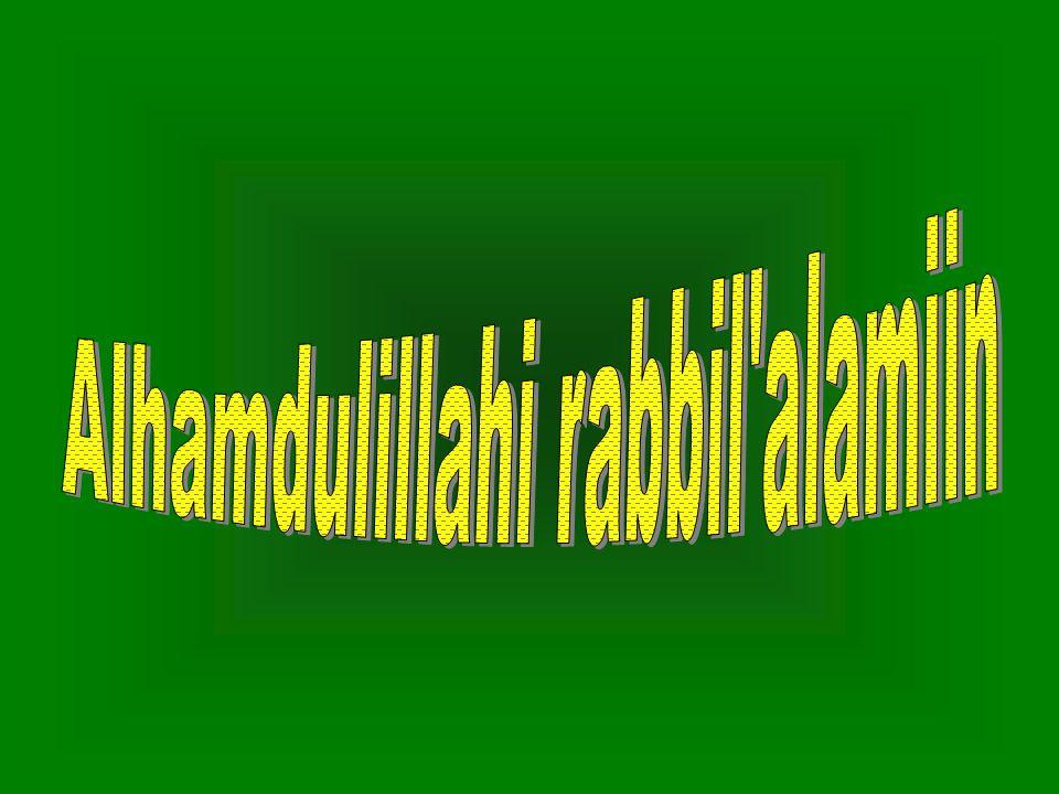 Alhamdulillahi rabbil alamiin