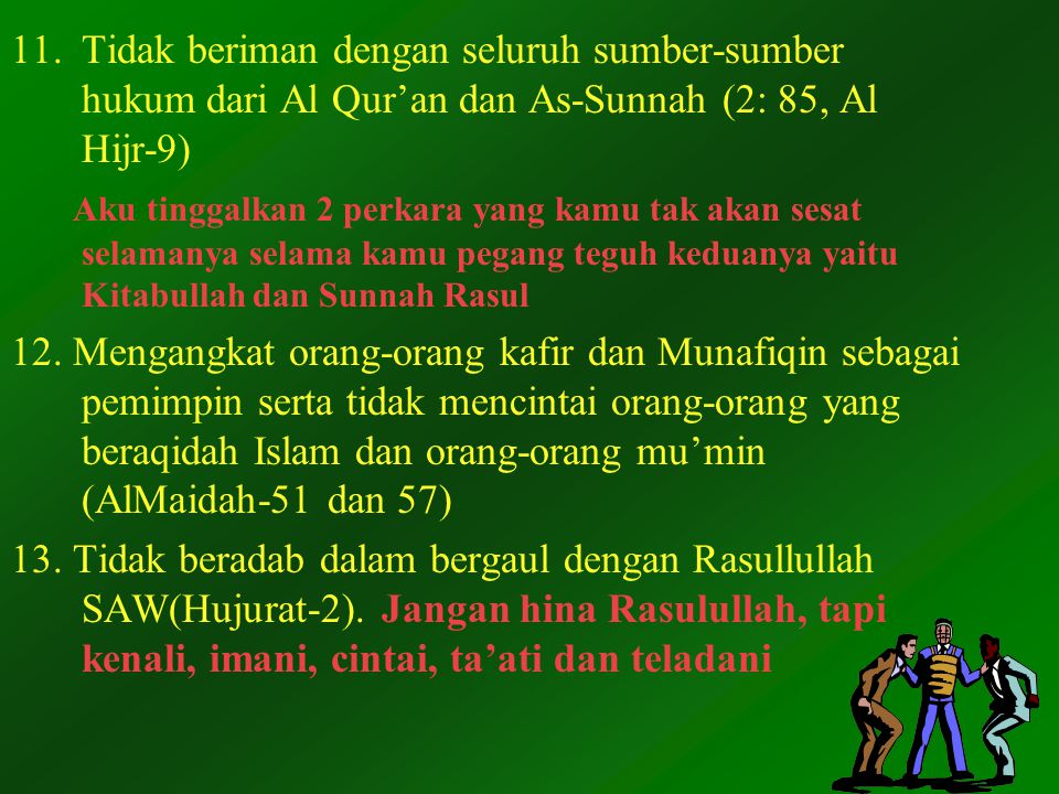 Tidak beriman dengan seluruh sumber-sumber hukum dari Al Qur'an dan As-Sunnah (2: 85, Al Hijr-9)