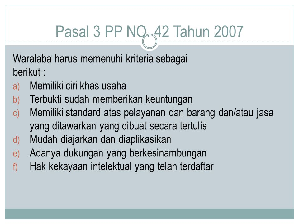 Pasal 3 PP NO. 42 Tahun 2007 Waralaba harus memenuhi kriteria sebagai