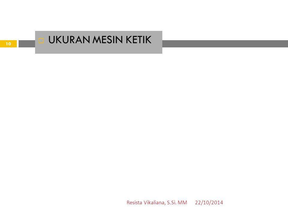 UKURAN MESIN KETIK Resista Vikaliana, S.Si. MM 22/10/2014