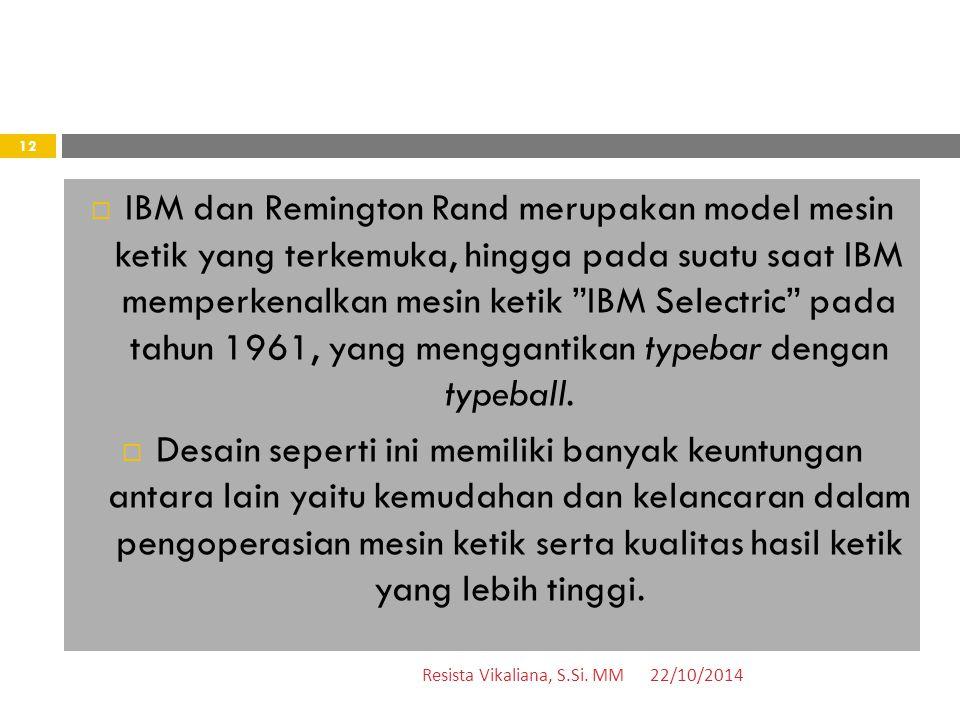 IBM dan Remington Rand merupakan model mesin ketik yang terkemuka, hingga pada suatu saat IBM memperkenalkan mesin ketik IBM Selectric pada tahun 1961, yang menggantikan typebar dengan typeball.