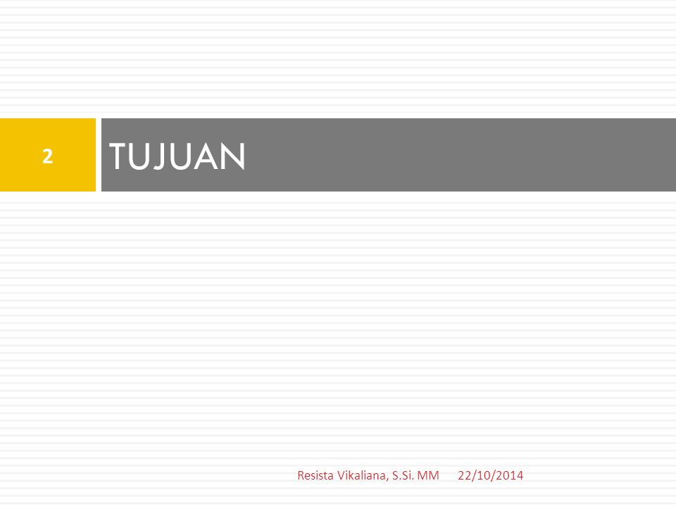 TUJUAN Resista Vikaliana, S.Si. MM 22/10/2014