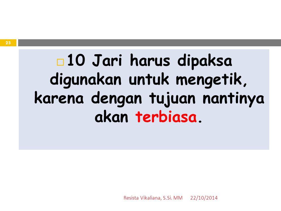 10 Jari harus dipaksa digunakan untuk mengetik, karena dengan tujuan nantinya akan terbiasa.
