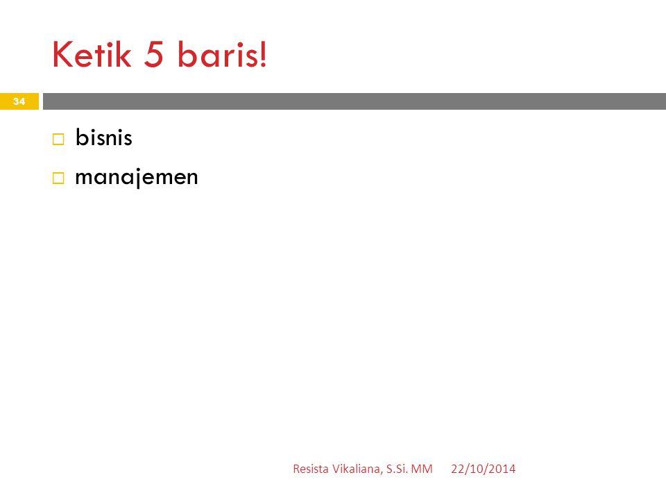 Ketik 5 baris! bisnis manajemen Resista Vikaliana, S.Si. MM 22/10/2014
