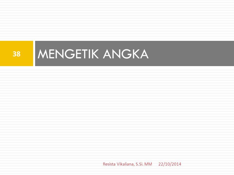 MENGETIK ANGKA Resista Vikaliana, S.Si. MM 22/10/2014