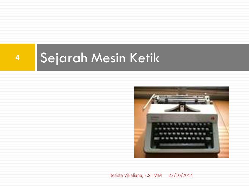 Sejarah Mesin Ketik Resista Vikaliana, S.Si. MM 22/10/2014