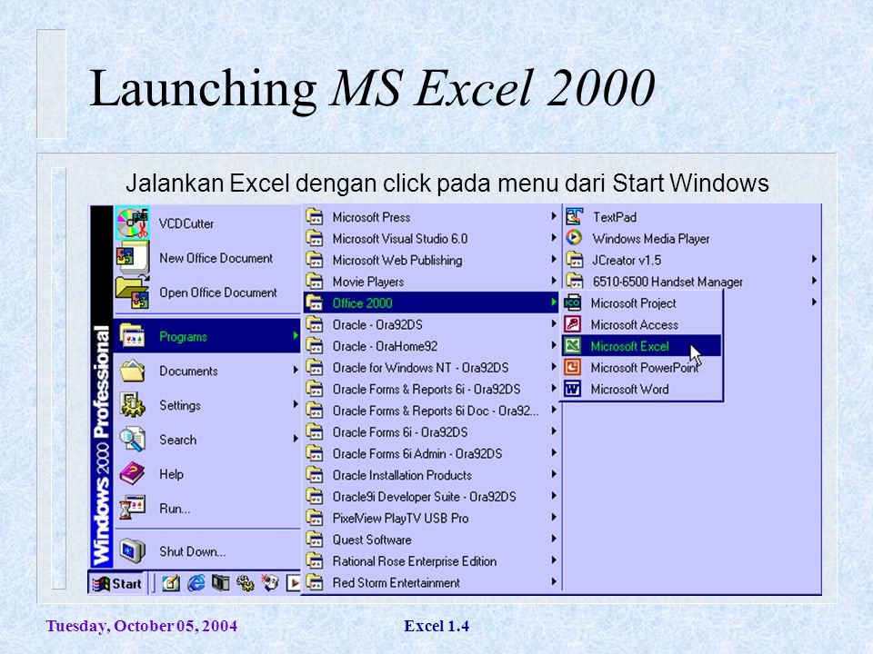 Launching MS Excel 2000 Jalankan Excel dengan click pada menu dari Start Windows. Tuesday, October 05, 2004.