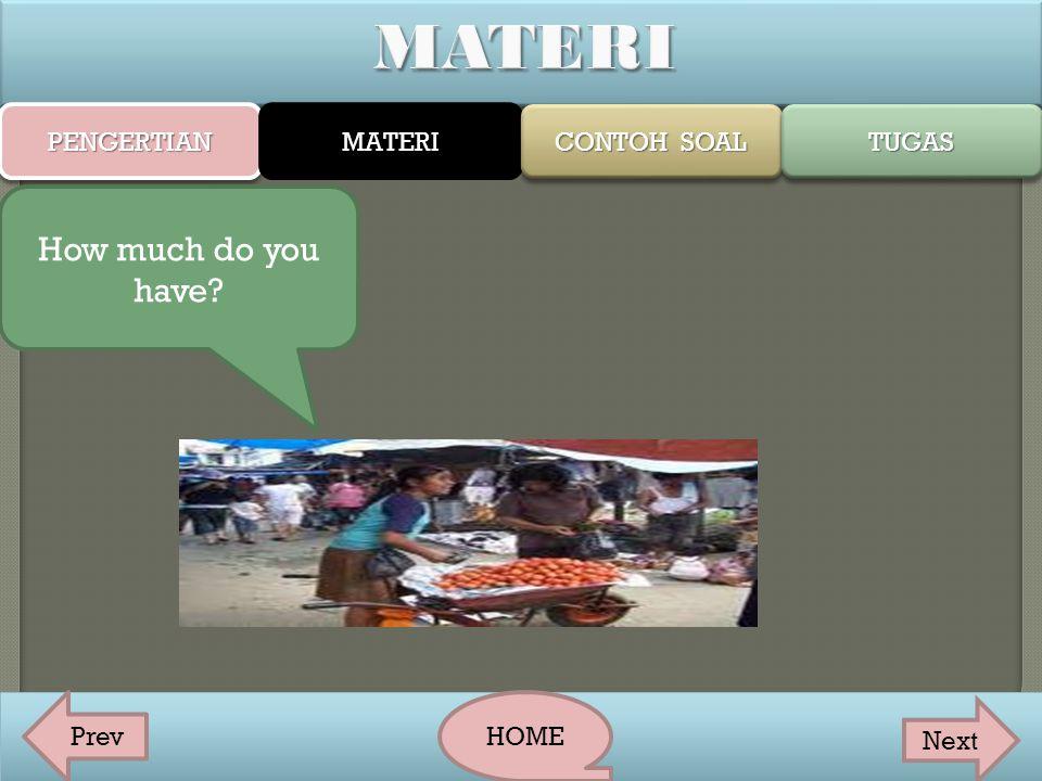 MATERI How much do you have PENGERTIAN MATERI CONTOH SOAL TUGAS Prev