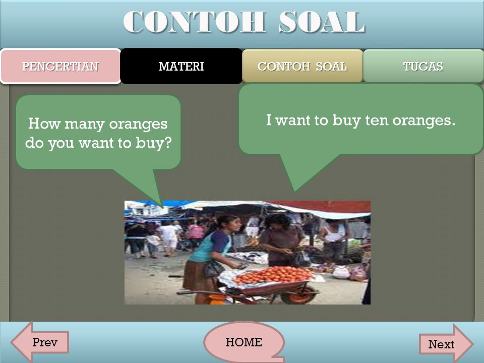 CONTOH SOAL I want to buy ten oranges.