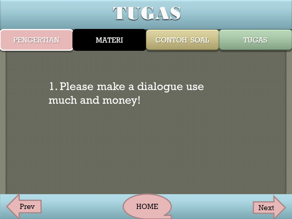 TUGAS 1. Please make a dialogue use much and money! PENGERTIAN MATERI