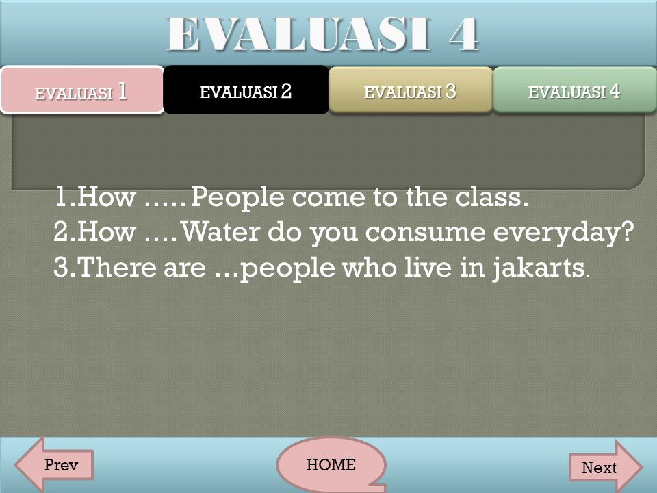 EVALUASI 4 How ..... People come to the class.