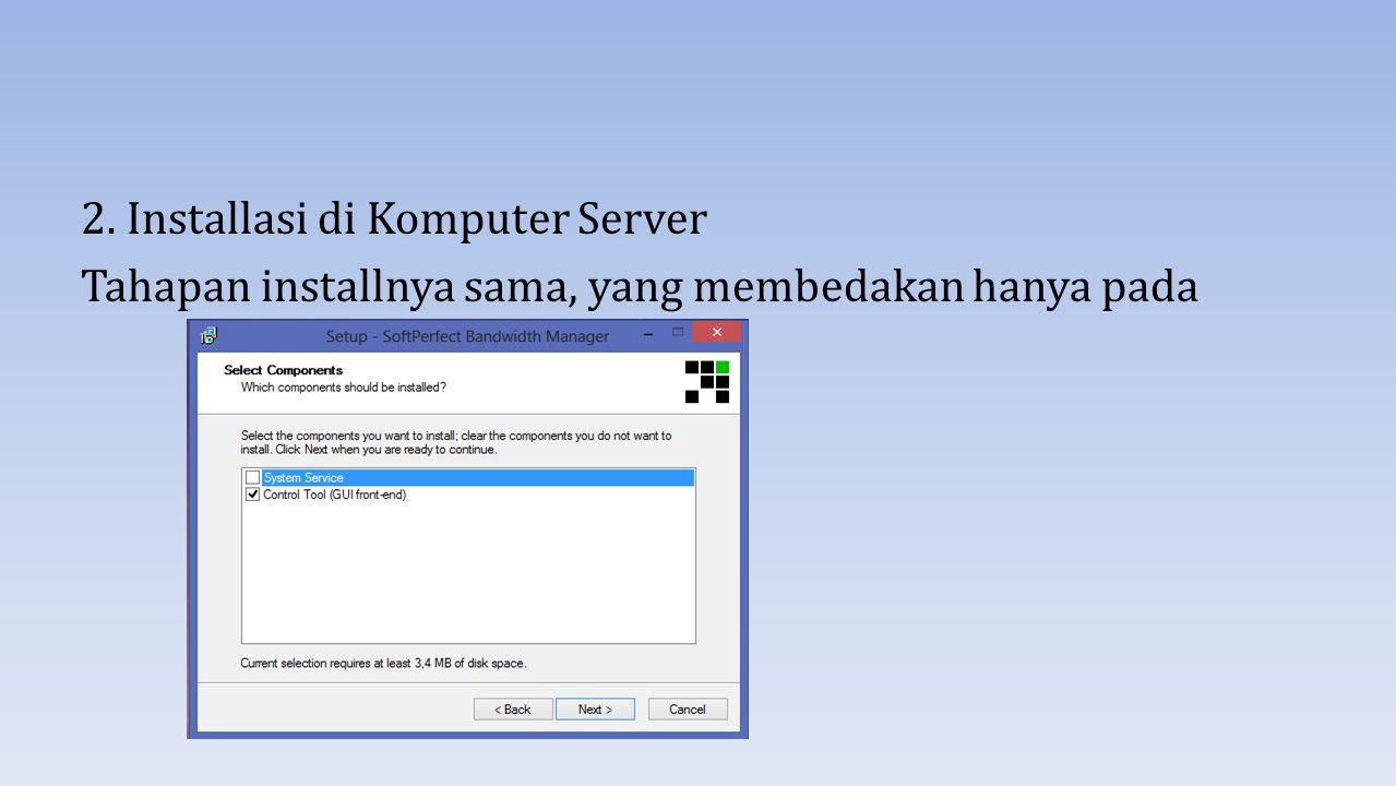 2. Installasi di Komputer Server Tahapan installnya sama, yang membedakan hanya pada