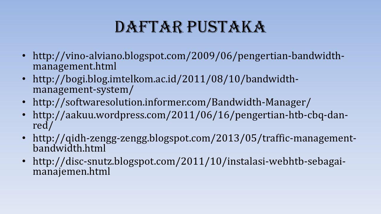 Daftar Pustaka http://vino-alviano.blogspot.com/2009/06/pengertian-bandwidth-management.html.
