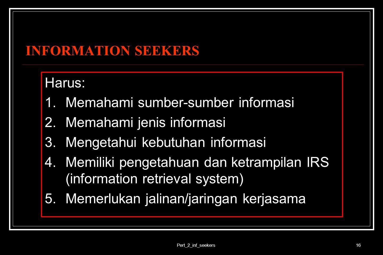 INFORMATION SEEKERS Harus: Memahami sumber-sumber informasi