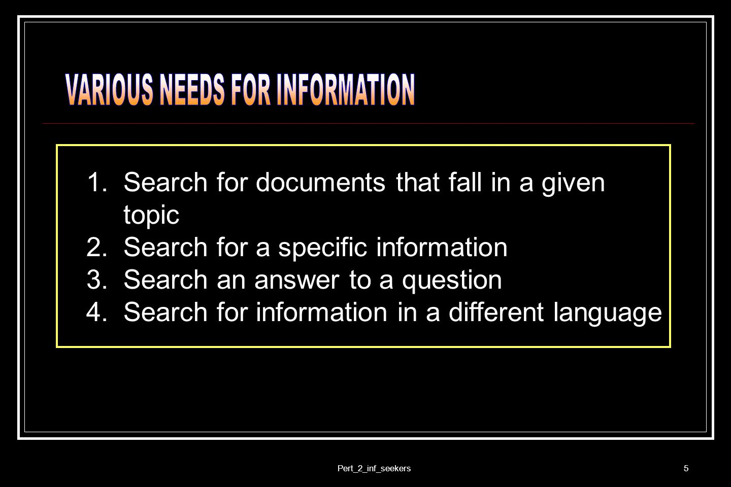 VARIOUS NEEDS FOR INFORMATION