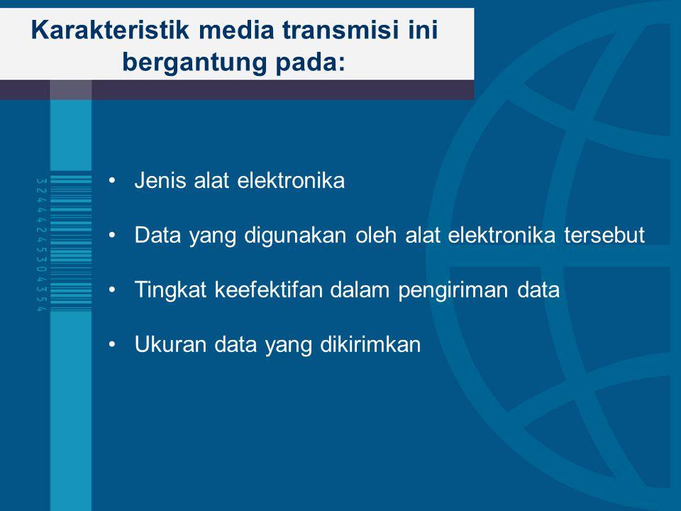 Karakteristik media transmisi ini bergantung pada: