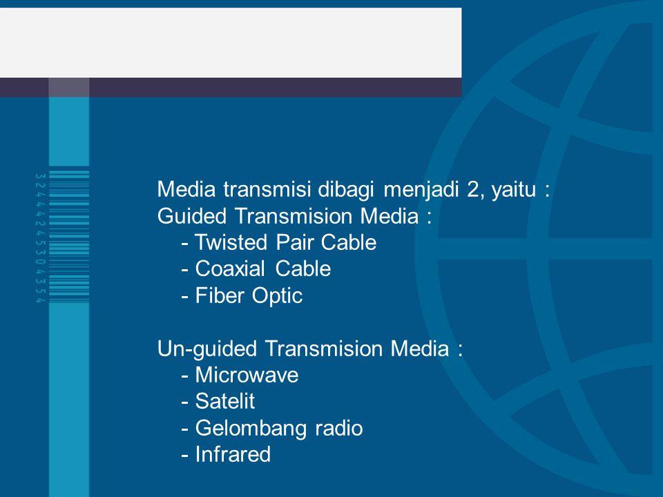 Media transmisi dibagi menjadi 2, yaitu :