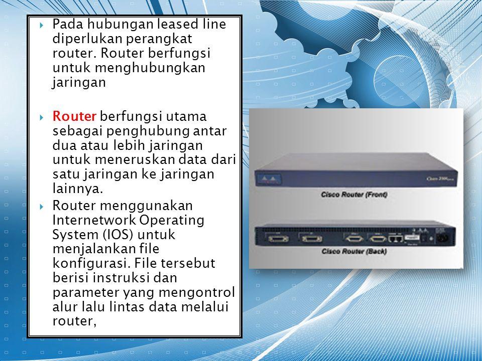 Pada hubungan leased line diperlukan perangkat router