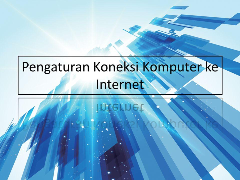 Pengaturan Koneksi Komputer ke Internet