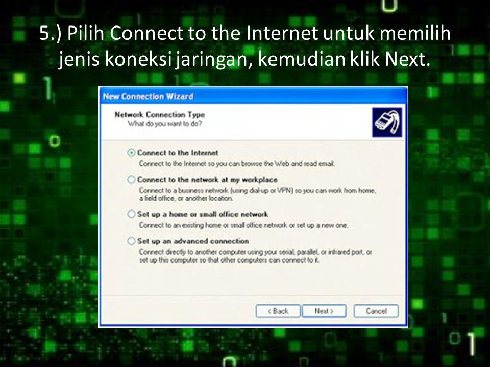5.) Pilih Connect to the Internet untuk memilih jenis koneksi jaringan, kemudian klik Next.