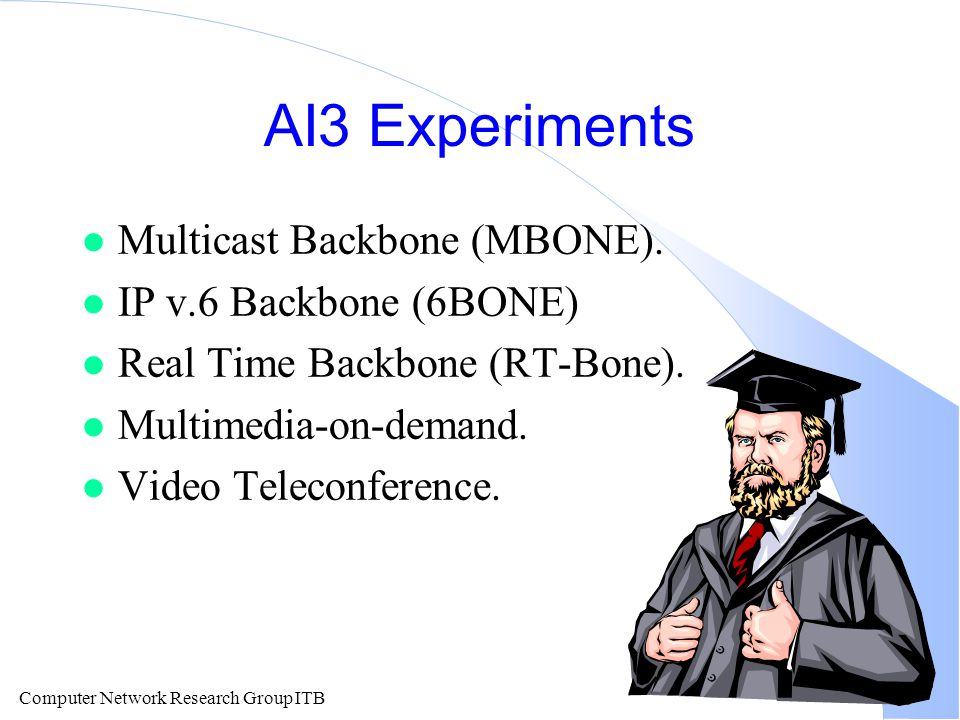 AI3 Experiments Multicast Backbone (MBONE). IP v.6 Backbone (6BONE)
