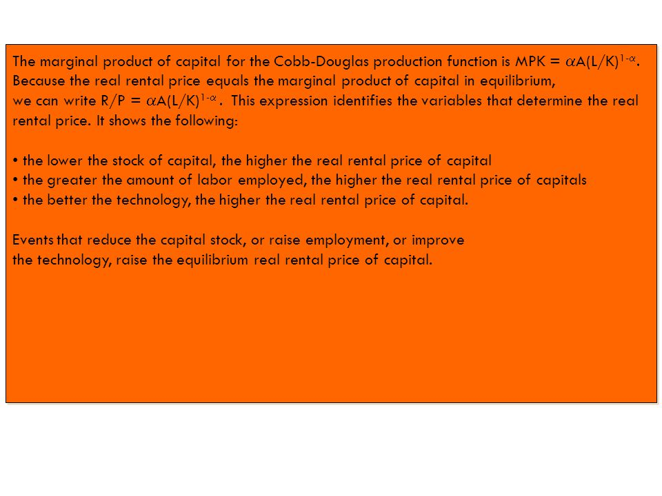 The marginal product of capital for the Cobb-Douglas production function is MPK = aA(L/K)1-a. Because the real rental price equals the marginal product of capital in equilibrium,