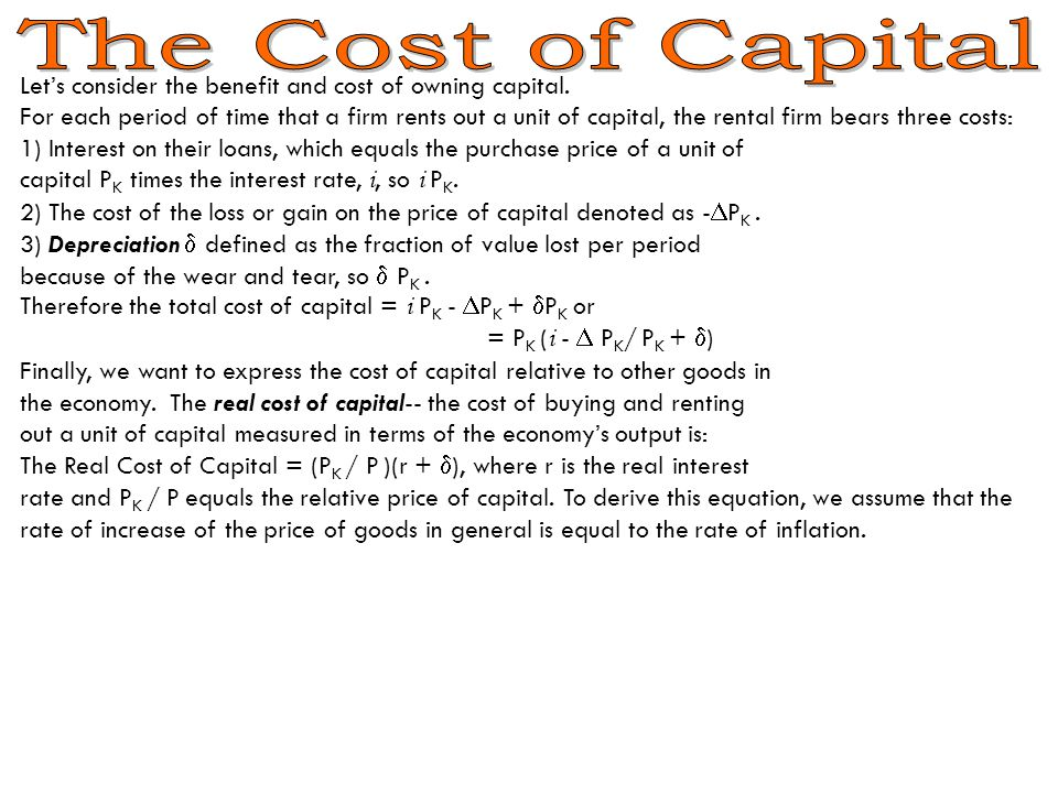 The Cost of Capital Let's consider the benefit and cost of owning capital.