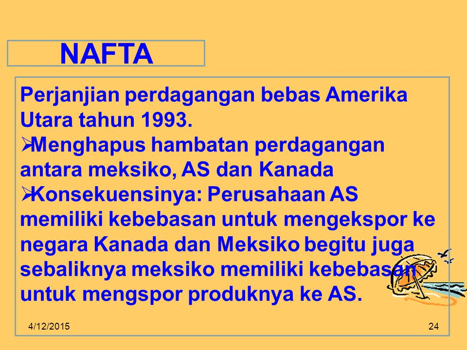 NAFTA Perjanjian perdagangan bebas Amerika Utara tahun 1993.