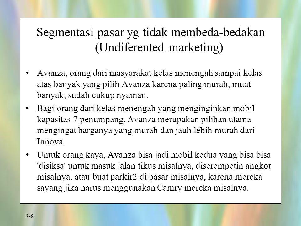 Segmentasi pasar yg tidak membeda-bedakan (Undiferented marketing)