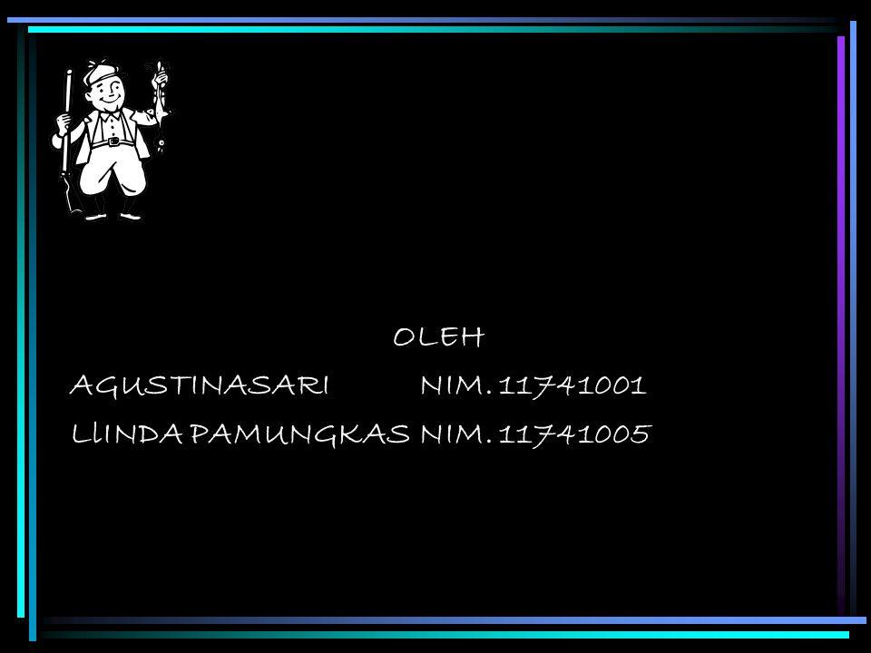 OLEH AGUSTINASARI NIM. 11741001 LlINDA PAMUNGKAS NIM. 11741005