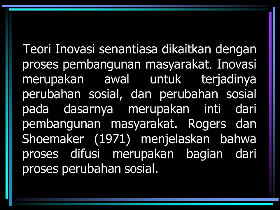 Teori Inovasi senantiasa dikaitkan dengan proses pembangunan masyarakat.
