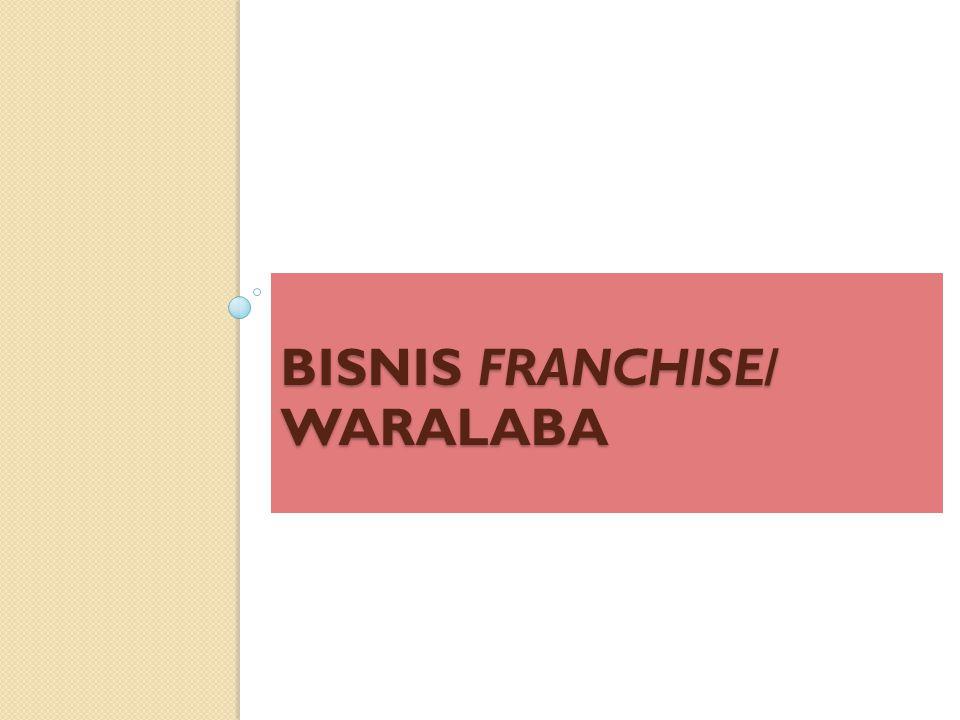 BISNIS FRANCHISE/ WARALABA